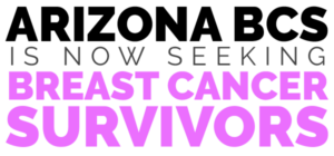 Arizona BCS - Seeking Breast Cancer Survivors