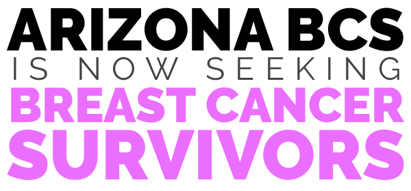 Arizona BCS - Seeking Breast Cancer Survivors
